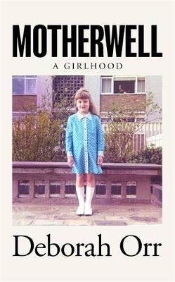 Motherwell; A Girlhood